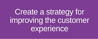 Create a strategy for improving customer experience