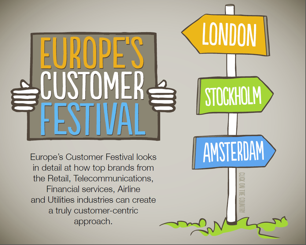 Europe�s Customer Festival looks in detail at how top brands from the Retail, Telecommunications, Financial services, Airline and Utilities industries can create a truly customer-centric approach.
