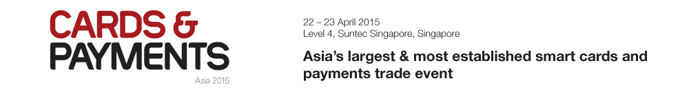 Asia's largest and most established cards & payments  expo - Cards & Payments Asia 2015