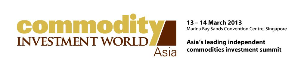 Global insights for institutional investors, fund and asset managers and their partners - Commodity Investment World Asia 2013