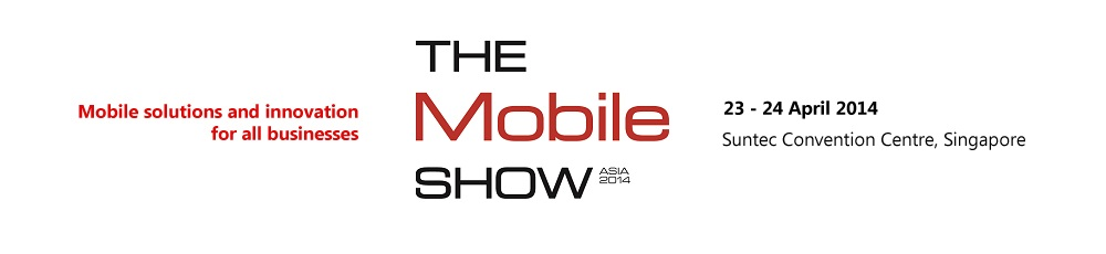 Mobile Solutions and Innovation for all businesses - The Mobile Show Asia 2014