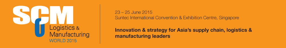 Strategy & innovation for Asia's supply chain, logistics & manufacturing leaders - SCM Logistics & Manufacturing World 2015